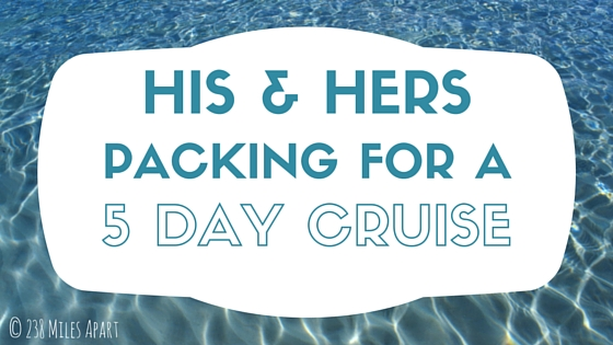 Packing For A Day Cruise Miles Apart - 5 day cruises