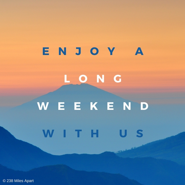 enjoy a long weekend with us