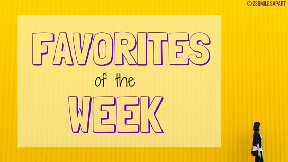 FAVORITES of the WEEK