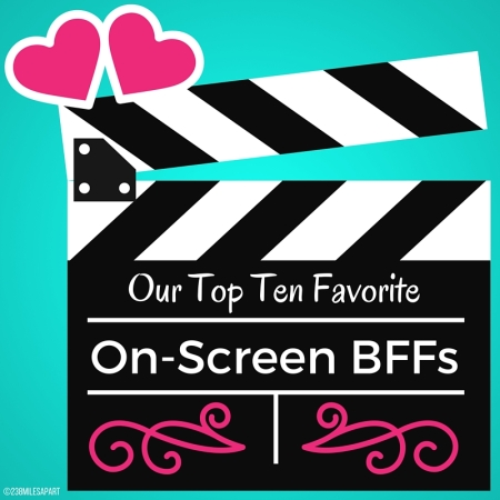 Top Ten Favorite On-Screen BFFs