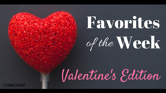 Valentine's Favorites of the Week