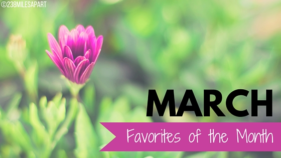 MARCH- Favorites of the Month