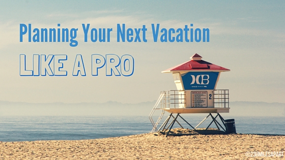 Planning Your Next Vacation Like a Pro (2)